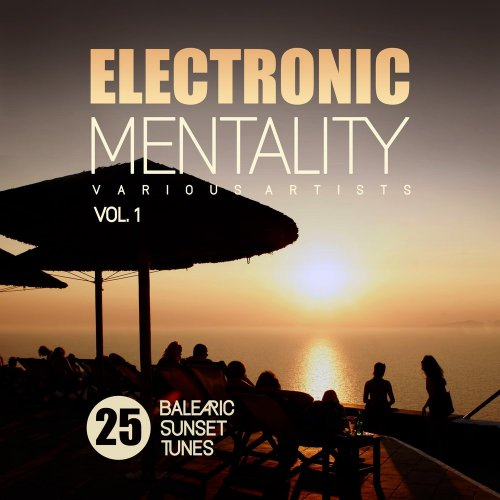 Various Artists - Electronic Mentality (25 Balearic Sunset Tunes), Vol. 1 (2018) FLAC