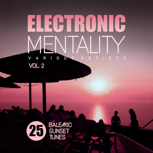 Various Artists - Electronic Mentality (25 Balearic Sunset Tunes), Vol. 2 (2018) FLAC