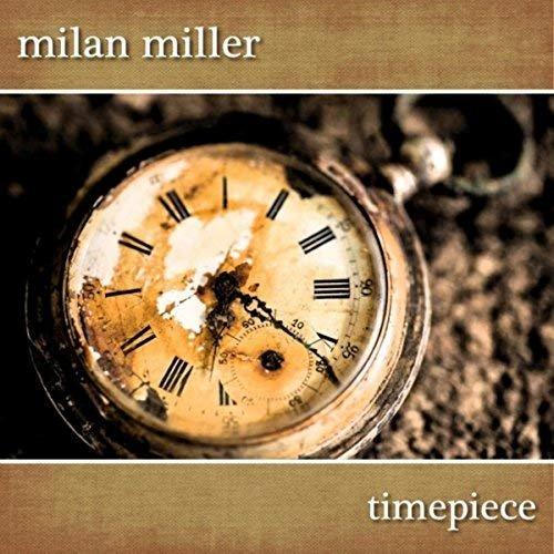 Milan Miller - Timepiece (2018)