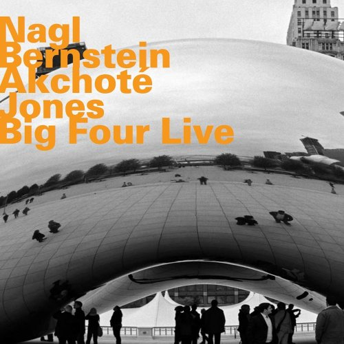 Nagl, Bernstein, Akchote, Jones - Big Four Live (2007)