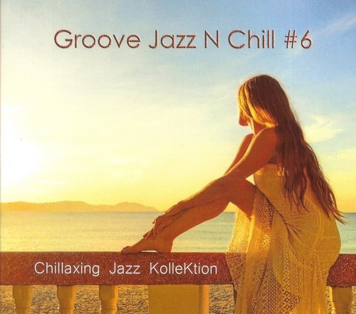 Chillaxing Jazz KolleKtion - Groove Jazz N Chill #6 (2018) CD Rip