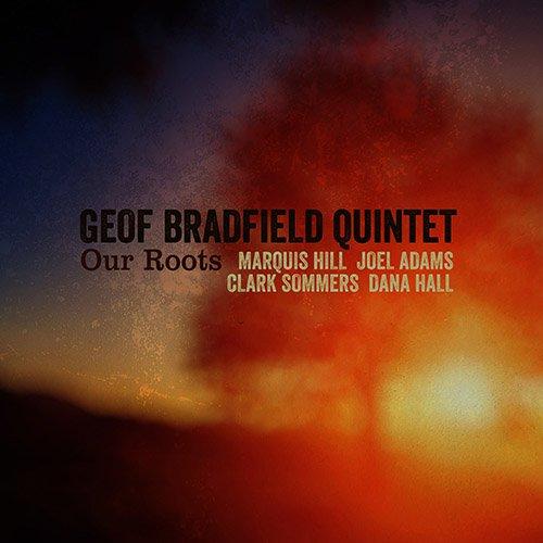 Geof Bradfield Quintet - Our Roots (2015)