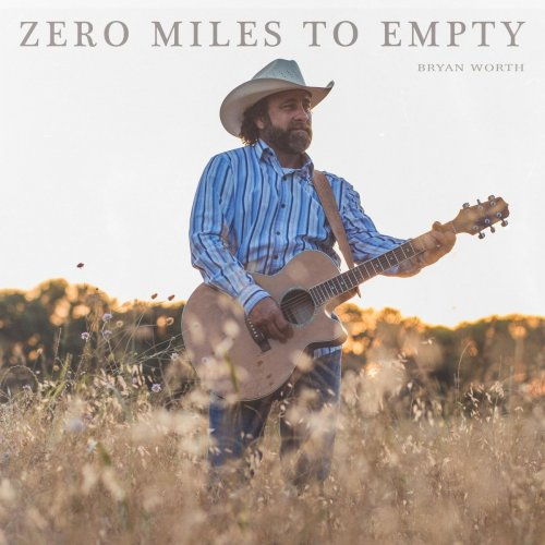 Bryan Worth - Zero Miles to Empty (2018)