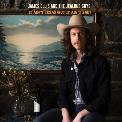 James Ellis and the Jealous Guys - It Ain't Texas (But It Ain't Bad) (2018)