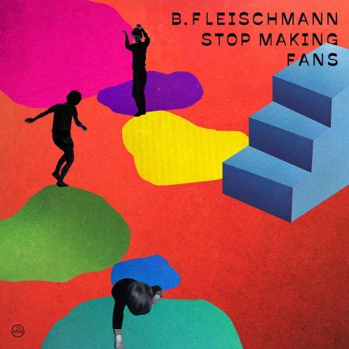 B Fleischmann - Stop Making Fans (2018)