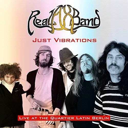 Real Ax Band - Just Vibrations: Live At The Quartier Latin Berlin (1978/2018)
