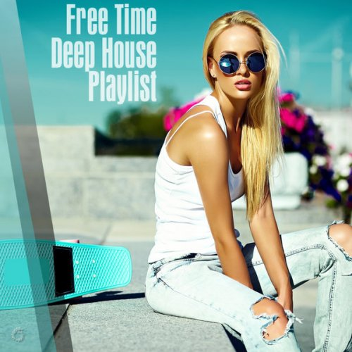 Various Artists - Free Time Deep House Playlist (2018) FLAC