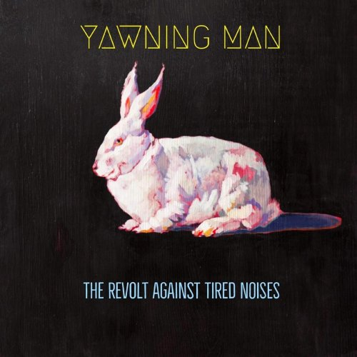 Yawning Man - The Revolt Against Tired Noises (2018)