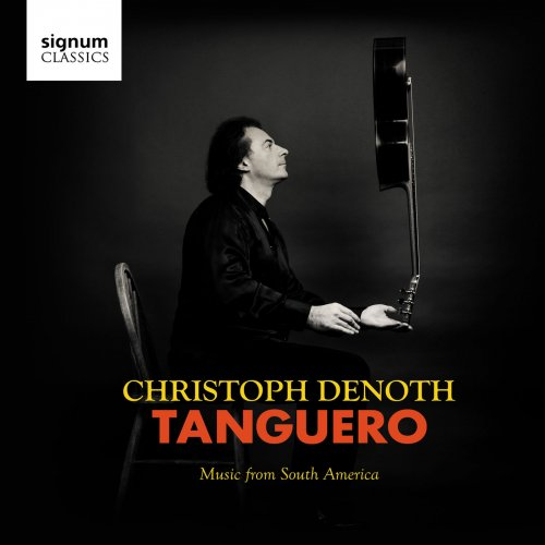 Christoph Denoth - Tanguero: Music from South America (2018) [Hi-Res]