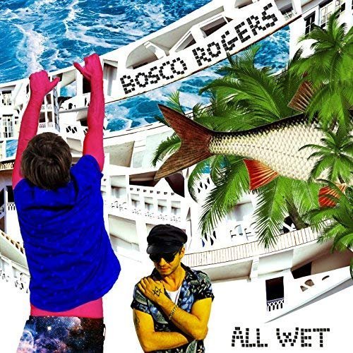 Bosco Rogers - All Wet EP (2018)