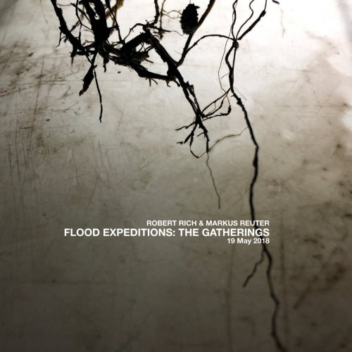 Robert Rich and Markus Reuter - Flood Expeditions: The Gatherings- 19 May 2018 (2018) [Hi-Res]