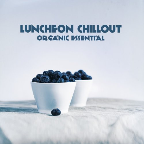 VA - Luncheon Chillout (Organic Essential) (2018)