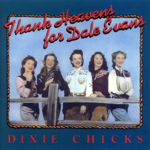 Dixie Chicks - Thank Heavens for Dale Evans (1990)
