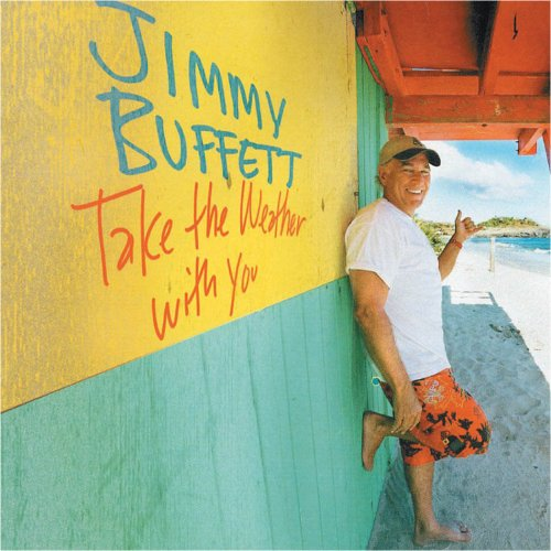 Jimmy Buffett - Take The Weather With You (2006)