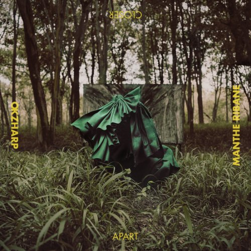 Okzharp & Manthe Ribane - Closer Apart (2018)