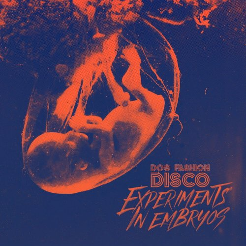 Dog Fashion Disco - Experiments in Embryos (2018)