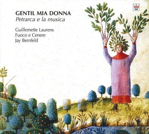 Guillemette Laurens, Fuoco e Cenere & Jay Bernfeld - Gentil mia donna: Petrarca e la musica (2004)