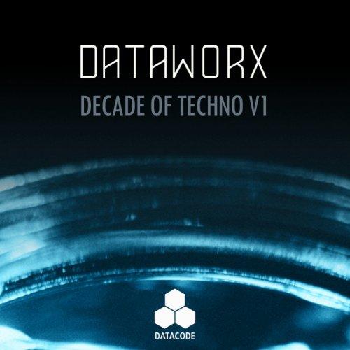 Dataworx - Decade Of Techno V1 (2018)