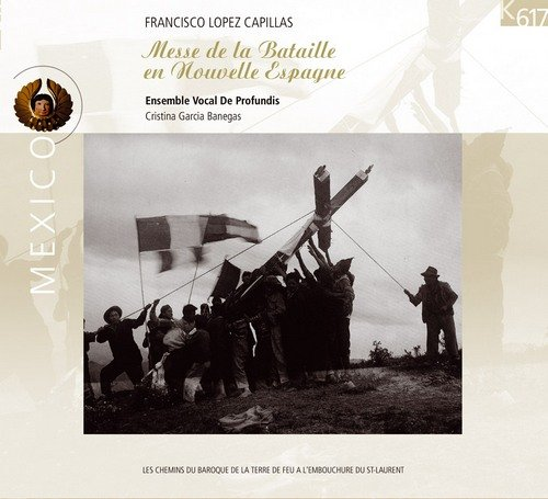 Ensemble Vocal De Profundis, Cristina Garcia Banegas - Francisco López Capillas: Messe de la Bataille en Nouvelle Espagne (2001)