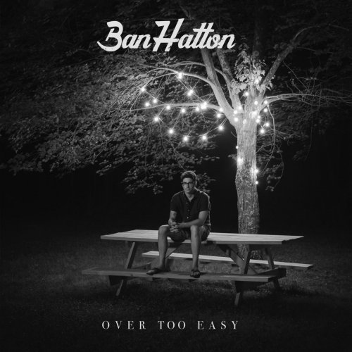 Ban Hatton - Over Too Easy (2018)