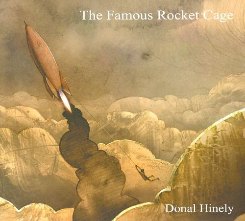 Donal Hinely - The Famous Rocket Cage (2011)