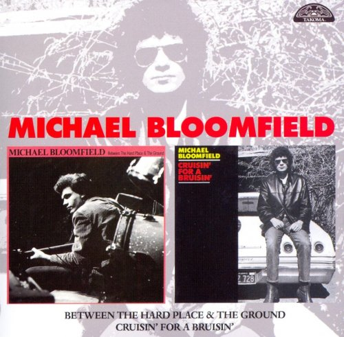 Michael Bloomfield - Between A Hard Place & the Ground / Crusin' For A Brusin' (2008)