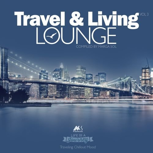 VA - Travel And Living Lounge Vol.3 (Traveling Chillout Mood) (2018)