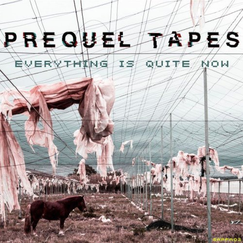 Prequel Tapes - Everything Is Quite Now (2018)