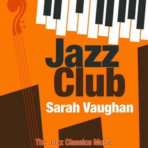 Sarah Vaughan - Jazz Club (The Jazz Classics Music) (2018)