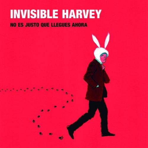 Invisible Harvey - No es justo que llegues ahora (2018)