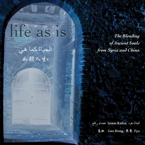 Issam Rafea - Life as Is: The Blending of Ancient Souls from Syria & China (2018)