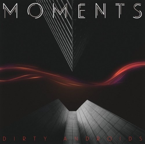 Dirty Androids - MOMENTS (2016)