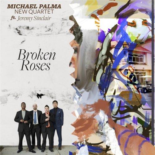The Michael Palma New Quartet - Broken Roses (2016) FLAC