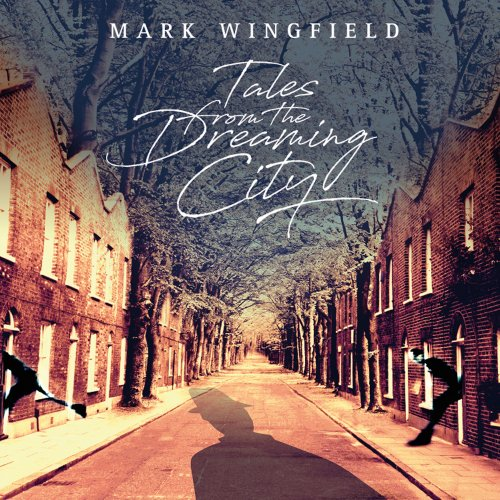 Mark Wingfield - Tales From The Dreaming City (2018) [Hi-Res]