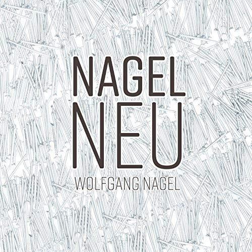 Wolfgang Nagel - Nagel Neu (2018)
