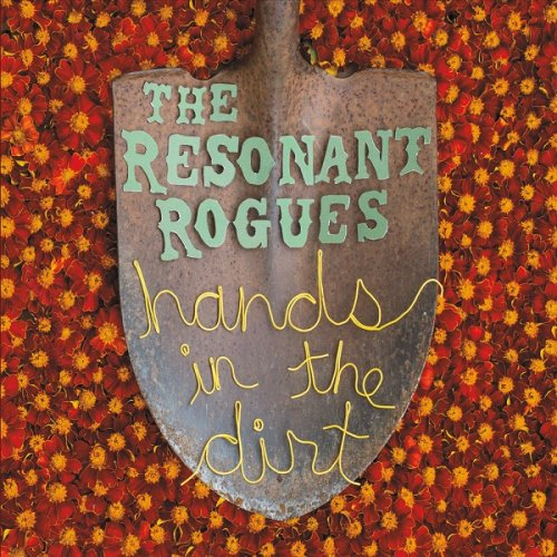 The Resonant Rogues - Hands in the Dirt (2017)