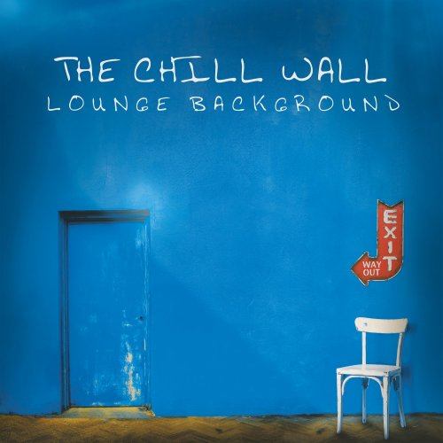 VA - The Chill Wall (Lounge Background) (2018) 320kbps