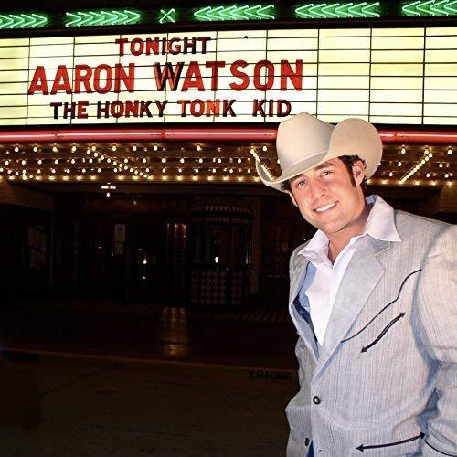 Aaron Watson - The Honky Tonk Kid (2004/2018)