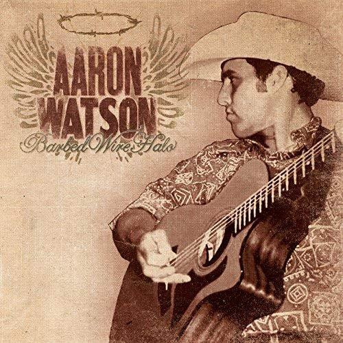 Aaron Watson - Barbed Wire Halo (2007/2018)
