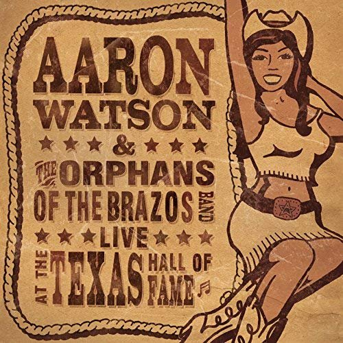 Aaron Watson - Live at the Texas Hall of Fame (2005/2018)