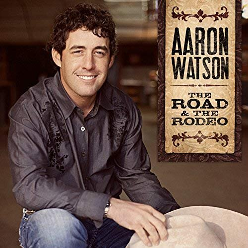 Aaron Watson - The Road & The Rodeo (2010/2018)