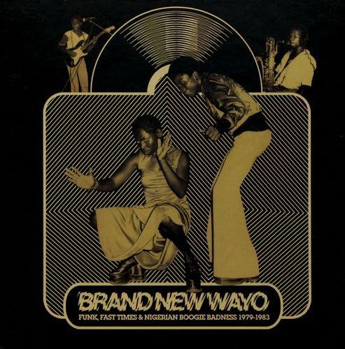 VA - Brand New Wayo: Funk, Fast Times & Nigerian Boogie Badness 1979-1983 (2011)