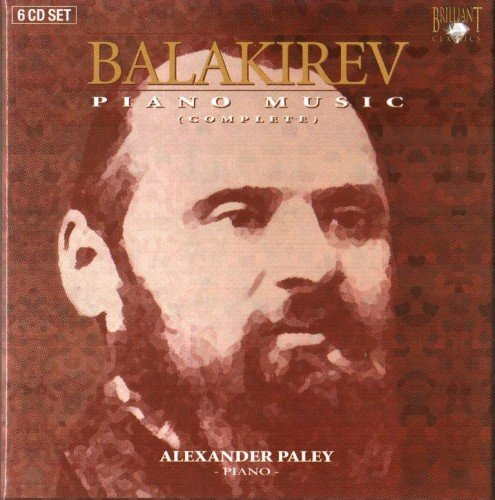 Alexander Paley - Balakirev: Complete Piano Music (6CD Box Set) (1992)