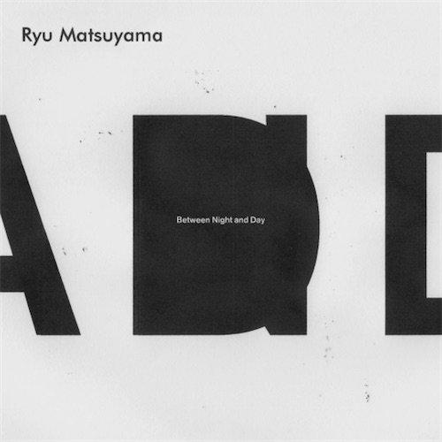 Ryu Matsuyama - Between Night and Day (2018)
