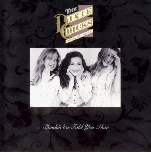 Dixie Chicks - Shouldn't a Told You That (1993)