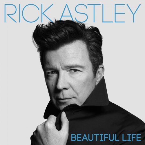 Rick Astley - Beautiful Life (2018) [Hi-Res]