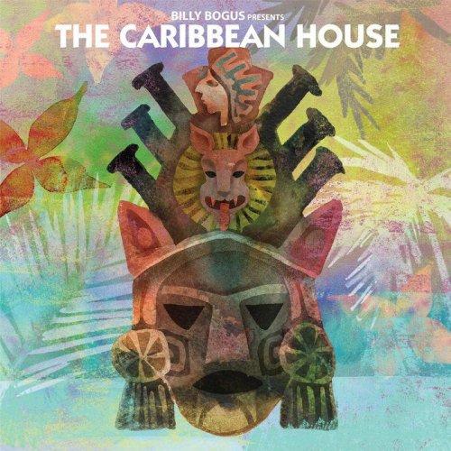 Billy Bogus & The Caribbean House - Billy Bogus Presents The Caribbean House (2018)