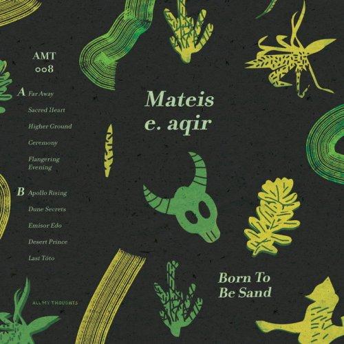 Mateis e. aqir - Born to Be Sand (2018)