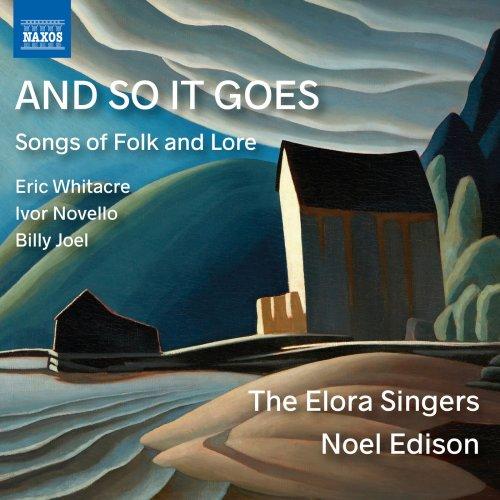 The Elora Singers & Noel Edison - And so It Goes: Songs of Folk & Lore (2018)