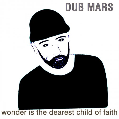 Dub Mars - Wonder Is the Dearest Child of Faith (2018)